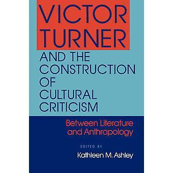 Victor Turner och byggandet av kulturella kritik av Ashley & Kathleen & M.