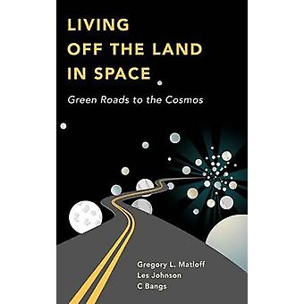 Living Off the Land in Space  Green Roads to the Cosmos by Bangs & C