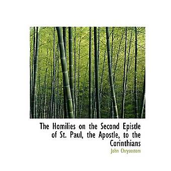 The Homilies on the Second Epistle of St. Paul the Apostle to the Corinthians Large Print Edition by Chrysostom & John