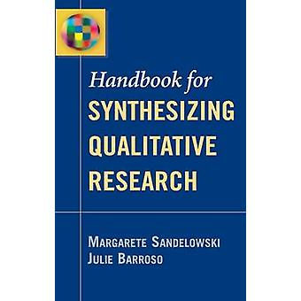 Handbook for Synthesizing Qualitative Research by Sandelowski & Margarete