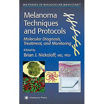 Melanoma Techniques and Protocols  Molecular Diagnosis Treatment and Monitoring by Nickoloff & Brian J.