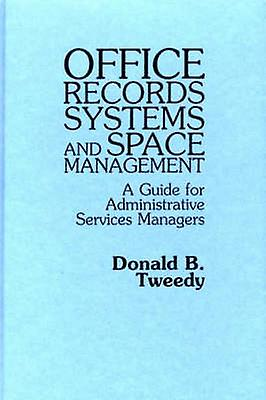 Office Records Systems and Space Management A Guide for Administrative Services Managers by Tweedy & Donald B.