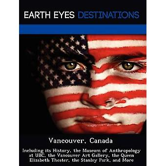 Vancouver Canada Including its History the Museum of Anthropology at UBC the Vancouver Art Gallery the Queen Elizabeth Theater the Stanley Park and More by Knight & Dave