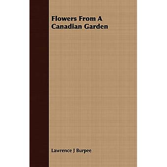 Flowers From A Canadian Garden by Burpee & Lawrence J