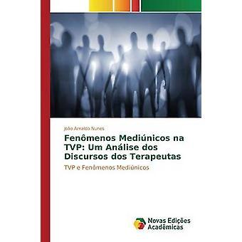 Fenmenos Medinicos na TVP Um Anlise dos Discursos dos Terapeutas by Nunes Joo Arnaldo