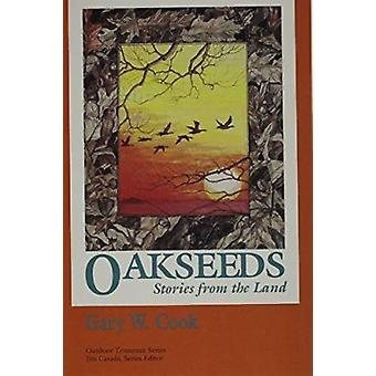 Oakseeds - Stories from Land by Gary W Cook - Jenna Cagle - 9780870498