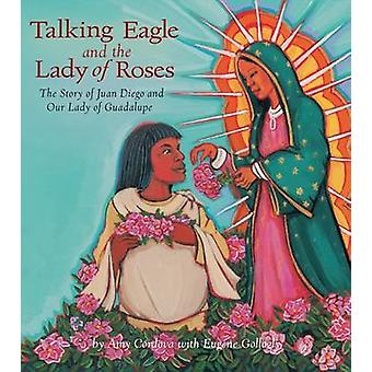 Talking Eagle and the Lady of the Roses - The Story of Juan Diego and