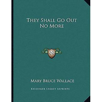 They Shall Go Out No More by Mary Bruce Wallace - 9781163069349 Book