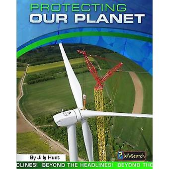 Protecting Our Planet by Jilly Hunt - 9781484641477 Book