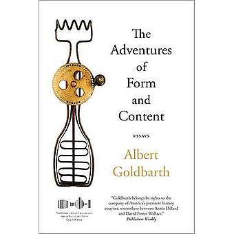 The Adventures of Form and Content - Essays by Albert Goldbarth - 9781