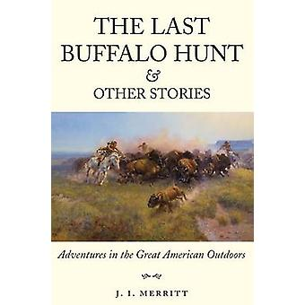 The Last Buffalo Hunt and Other Stories - Adventures in the Great Amer