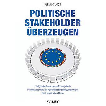 Politische Stakeholder Uberzeugen - Erfolgreiche Interessenvertretung