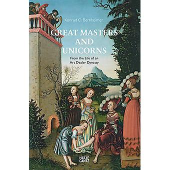 Great Masters and Unicorns - From the Life of an Art Dealer Dynasty by