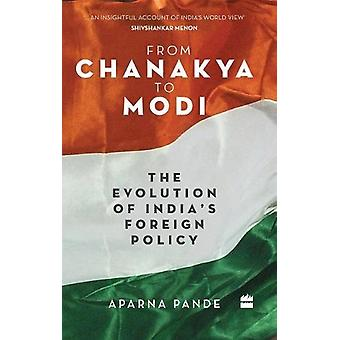 From Chanakya to Modi - Evolution of India's Foreign Policy by Aparna