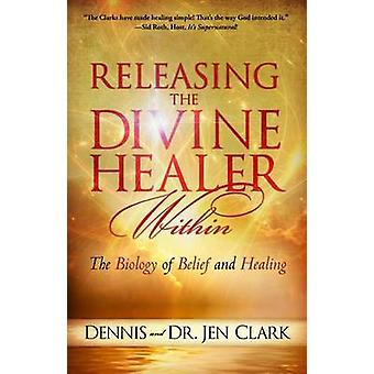 Releasing the Divine Healer Within - The Biology of Belief and Healing