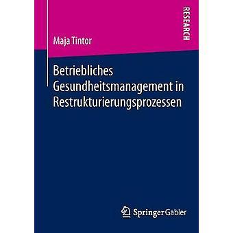 Betriebliches Gesundheitsmanagement in Restrukturierungsprozessen by Tintor & Maja