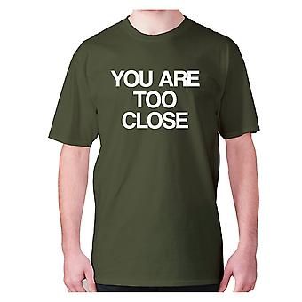 Mens funny t-shirt slogan tee sarcasm sarcastic humour - You are too close