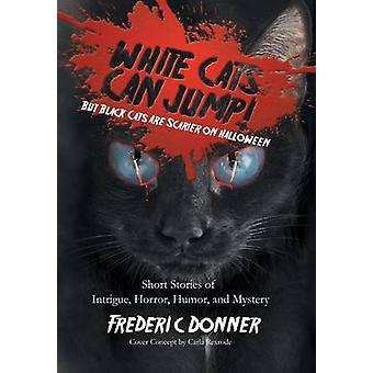Weiße Katzen können springen aber schwarze Katzen sind gruseliger auf Halloween Kurzgeschichten von Intrigen Horror Humor und das Geheimnis von Donner & Frederic