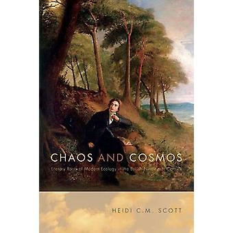 Chaos and Cosmos Literary Roots of Modern Ecology in the British Nineteenth Century by Scott & Heidi C.