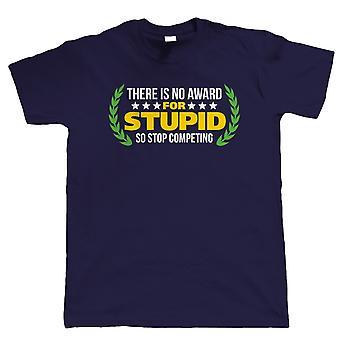 Es gibt keine Auszeichnung für dumm, Mens lustige T Shirt