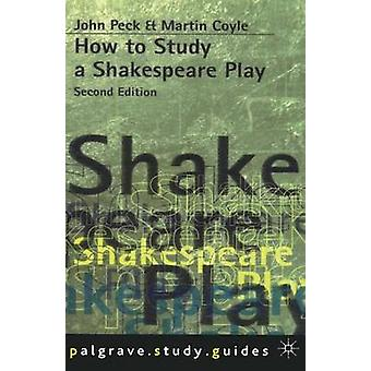 How to Study a Shakespeare Play by John Peck & Martin Coyle