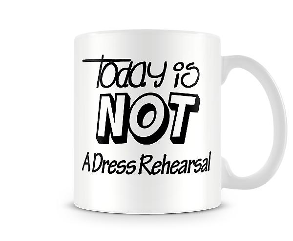 Not A Dress Rehearsal Printed Mug