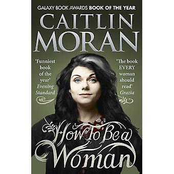 Comment être une femme par Caitlin Moran - livre 9780091940744