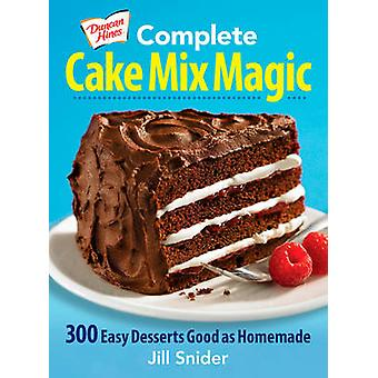 Complete Cake Mix Magic - 300 Easy Desserts Good as Homemade by Jill S