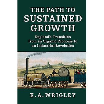 The Path to Sustained Growth - England's Transition from an Organic Ec