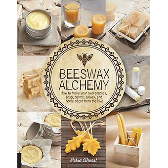Beeswax Alchemy - How to Make Your Own Soap - Candles - Balms - Creams