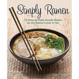 Simply Ramen - A Complete Course in Preparing Ramen Meals at Home by A