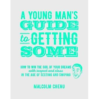 A Young Man's Guide to Getting Some by Malcolm Chenu - 9781742576435