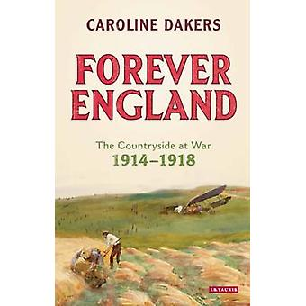 Forever England - The Countryside at War 1914-1918 by Caroline Dakers