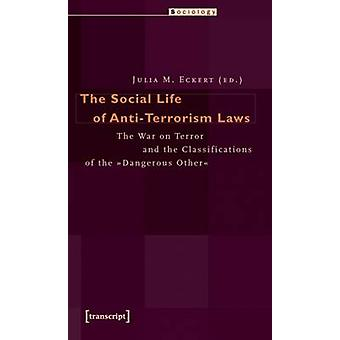 Social Life of Anti-Terrorism Laws - The War on Terror and the Classif