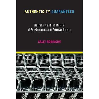 Authenticity Guaranteed - Masculinity and the Rhetoric of Anti-Consume