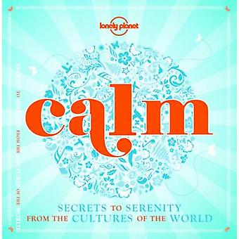 Calm - Secrets to Serenity from the Cultures of the World (Mini Editio