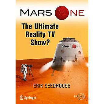 Mars One - The Ultimate Reality TV Show? by Erik Seedhouse - 978331944