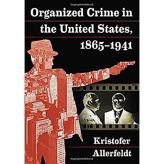 Organisierte Kriminalität in den Vereinigten Staaten - 1865-1941 von Kristofer Allerfe