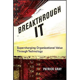 Breakthrough IT: Supercharging Organizational Value Through Technology