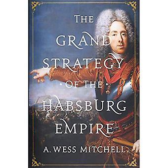 La grande stratégie de l'Empire des Habsbourg