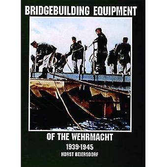 Bridgebuilding Ausrüstung der Wehrmacht 1939-1945 (Schiffer Military History)