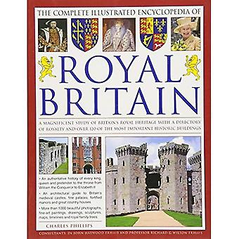 The Illustrated Encyclopedia of Royal Britain: A Magnificent Study of Britain's Royal Heritage with a Directory...
