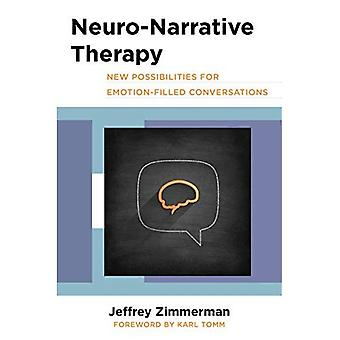 Neuro-Narrative Therapy: New� Possibilities for Emotion-Filled Conversations