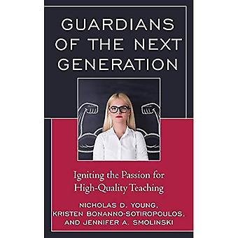 Guardians of the Next Generation: Igniting the Passion for High-Quality Teaching