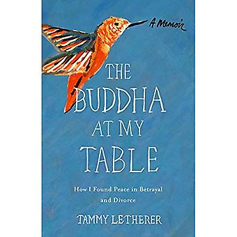 The Buddha at My Table: How I Found Peace in Betrayal and Divorce