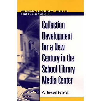 Collection Development for a New Century in the School Library Media Center by Lukenbill & W. Bernard