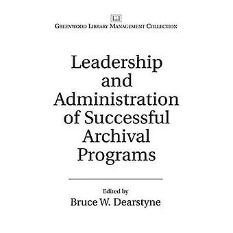 Leadership and Administration of Successful Archival Programs by Dearstyne & Bruce