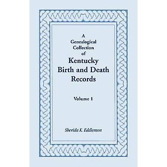 Une Collection généalogique de Kentucky naissance et mort Records Volume 1 par Eddlemon & Steven K.