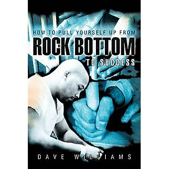 How to Pull Yourself Up from Rock Bottom to Success by Williams & Dave