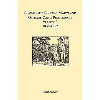 Somerset County Maryland Waisen Gericht Verfahren Volume 3 18381852 von Heise & David V.